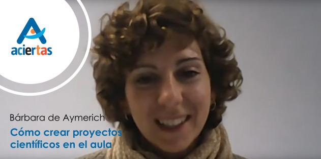 Creación de proyectos científicos en el aula, con Bárbara de Aymerich